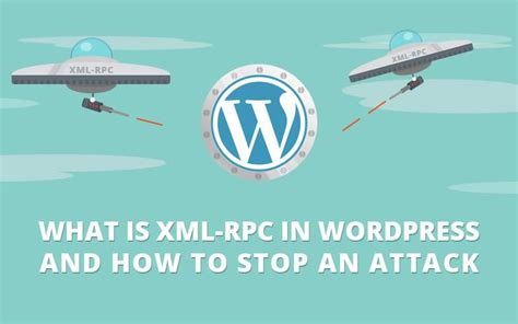 What Is Xml-rpc In Wordpress And How To Stop An Attack