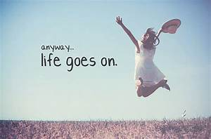 life-quotes-anyway-life-goes-on - Public speaking training ...