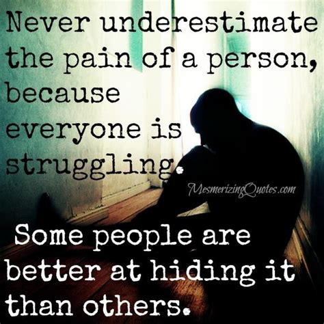 Never Underestimate The Pain Of A Person  Mesmerizing Quotes