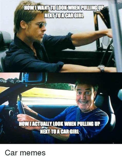 Car Girl Meme - howiwantito lookwhen pulling up nettoacar girl howiactually look when pulling up netto a car