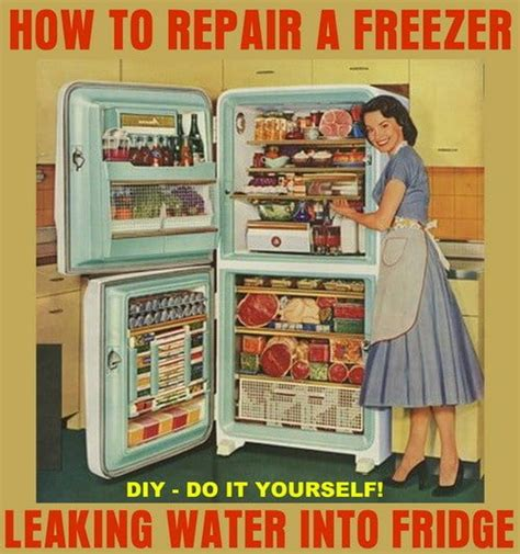 Whirlpool Fridge Leaking Water Onto Floor by How To Repair A Freezer Water Into Refrigerator