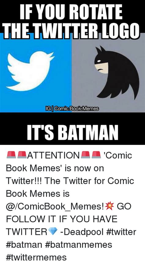 Book Of Memes - if you rotate the twitterilogo ig comic book memes it s batman attention comic book memes