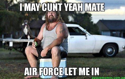 Ute Memes - i may cunt yeah mate air force let me in aussie bogan aussie memes
