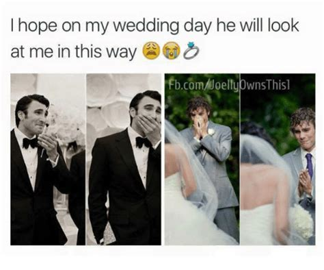 Wedding Day Meme - i hope on my wedding day he will look at me in this way fbcomjoellyownsthis1 relationships