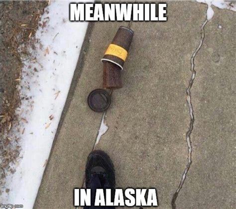 Alaska Memes - alaska imgflip