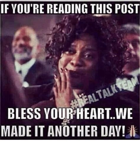 Bless Your Heart Meme - if you re reading this post bless your heart we made it another day meme on sizzle