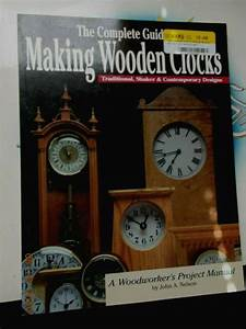 The Complete Guide To Making Wooden Clocks  Project Manual