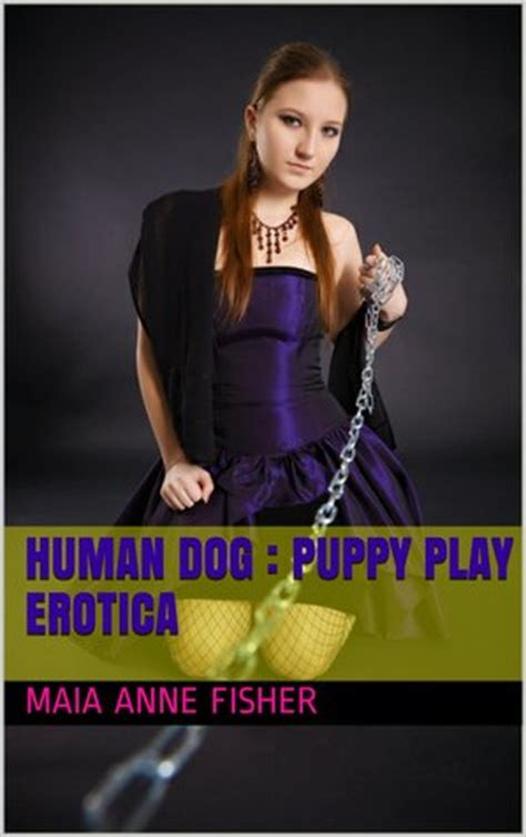 human dog puppy play erotica  maia anne fisher