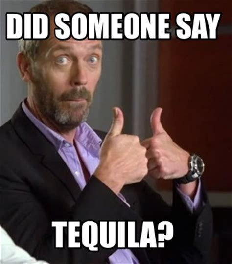 Funny Tequila Memes - meme creator did someone say tequila meme generator at memecreator org