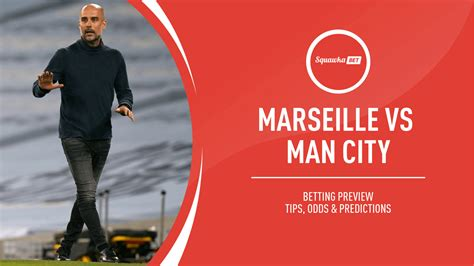 Marseille vs Man City prediction, betting tips, odds ...