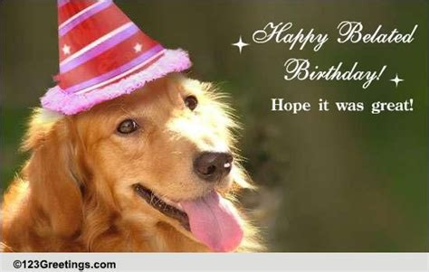 happy belated birthday  belated birthday