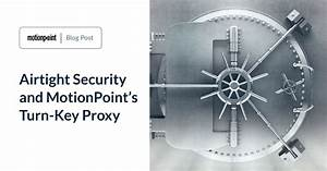Airtight Security and MotionPoint's Turn-Key Proxy