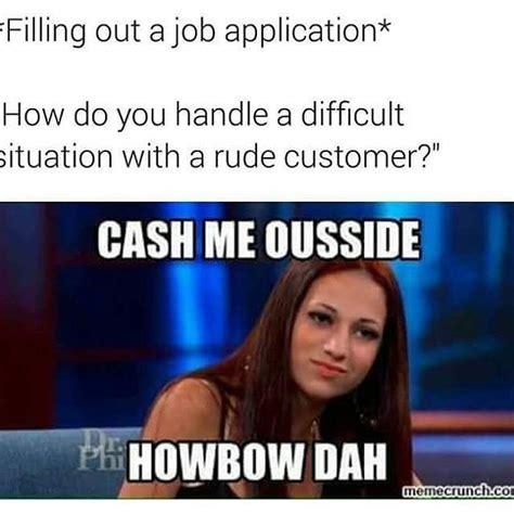 Cash Me Outside Memes - why quot cash me ousside howbow dah quot is rocking meme economy