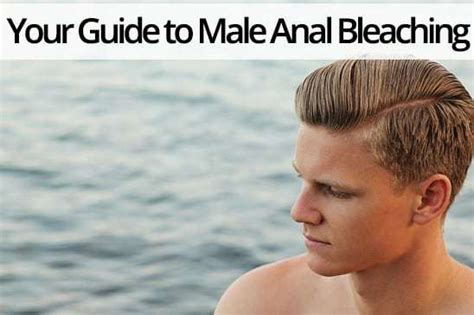 Male Anal Bleaching A Simple Effective Guide For Men