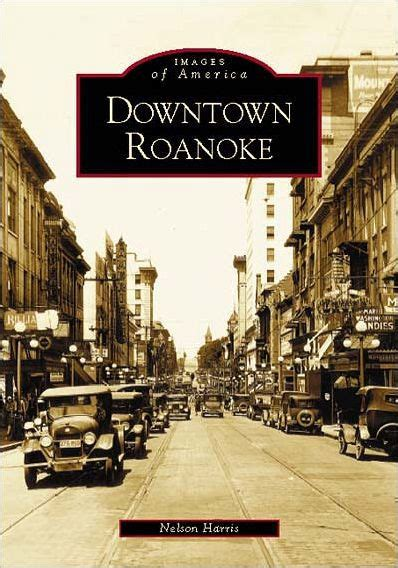 Barnes And Noble Roanoke Va by Downtown Roanoke Virginia Images Of America Series By