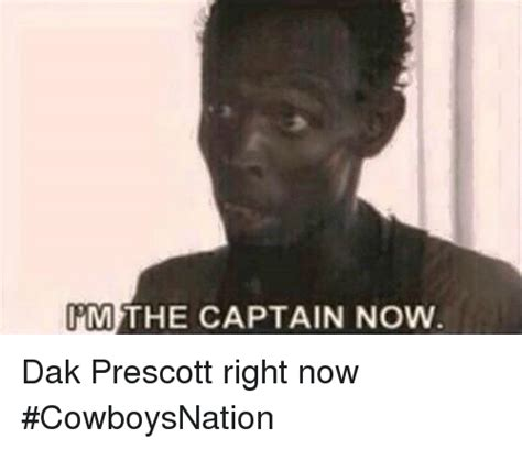 Dak Prescott Memes - the captain now cm dak prescott right now cowboysnation nfl meme on sizzle