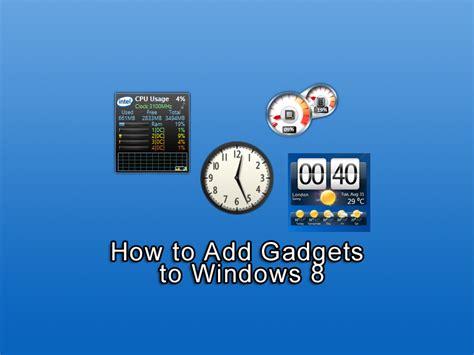 gadgets bureau windows 8 how to add gadgets to windows 8