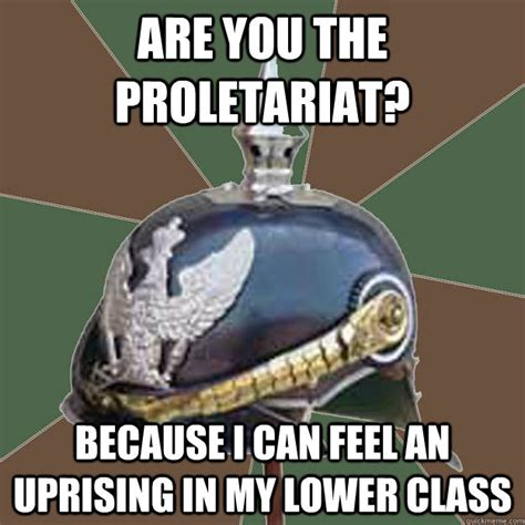 Ap Euro Memes - are you the proletariat because i can feel an uprising in my lower class european history