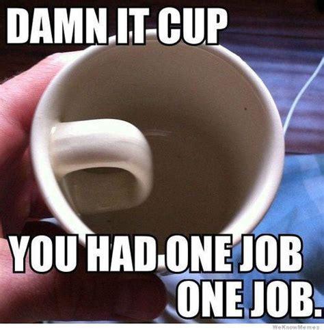 Coffee Cup Meme - you had one job 21 pics smosh