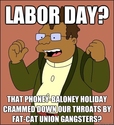 Labor Day Memes - labor day that phoney baloney holiday crammed down our throats by fat cat union gangsters