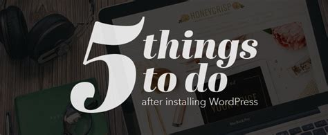 things to do after installing a template 5 things to do after installing creative