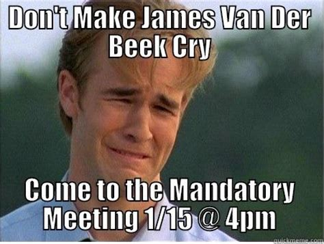 James Van Der Meme - don t make james van der beek cry quickmeme