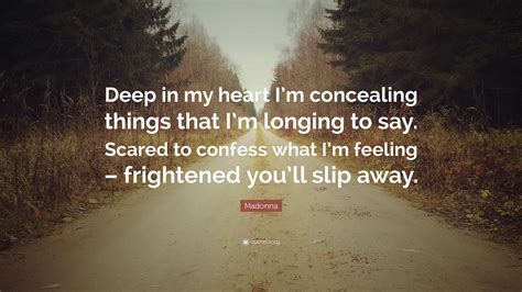 madonna quote in my i m concealing things that i m longing to say scared to