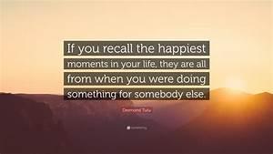 In Life : desmond tutu quote if you recall the happiest moments in ~ Nature-et-papiers.com Idées de Décoration