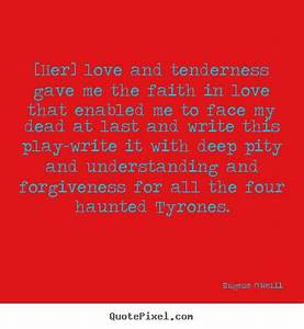 Eugene O'Neill picture quote - [her] love and tenderness ...