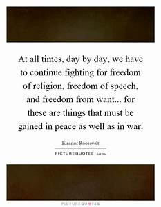 At all times, day by day, we have to continue fighting for ...