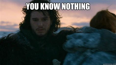You Know Nothing Meme - exam tomorrow you know nothing jon snow you know nothing jon snow quickmeme