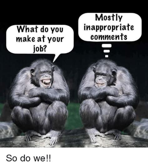 How Do You Create A Meme - what do you make at your job mostly inappropriate comments so do we meme on sizzle
