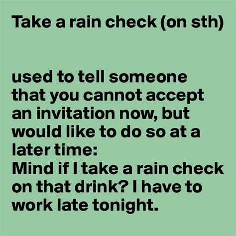 rain check take sth tell someone accept cannot drink later boldomatic invitation would