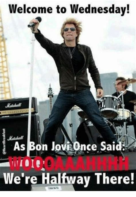 Bon Jovi Meme - welcome to wednesday as bon jovi once said we re halfway there dank meme on sizzle