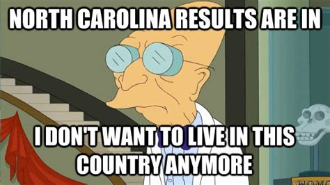 North Carolina Meme - north carolina results are in i don t want to live in this country anymore i dont want to live