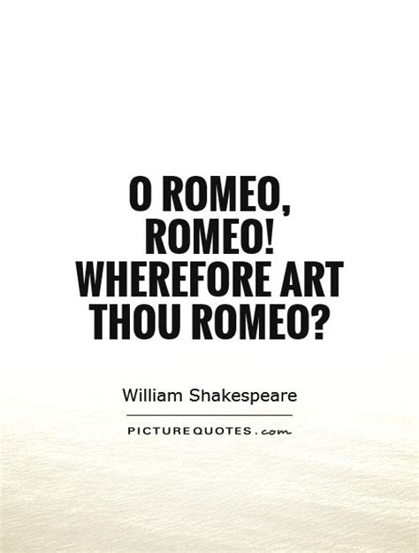 O Where Thou Quotes Wherefore Quotes Quotesgram