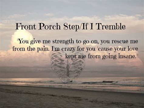 Front Porch Step Lyrics by Front Porch Step If I Tremble My Edit