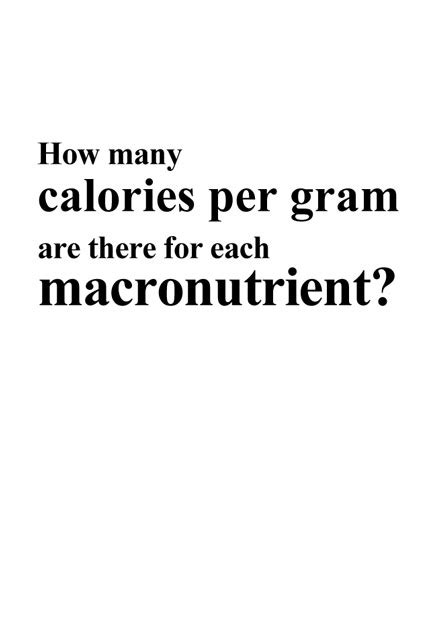 how many calories in a gram of how many calories per gram are there for each macronutrient