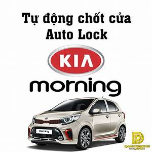 U0026gt  U0026gt T U1ef1  U0111 U1ed9ng Ch U1ed1t C U1eeda Auto Lock Kia Morning 100  Ch U00ednh H U00e3ng