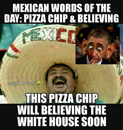 Mexican Memes Funny - pizza chip believing word of the day pinterest pizza words and chips