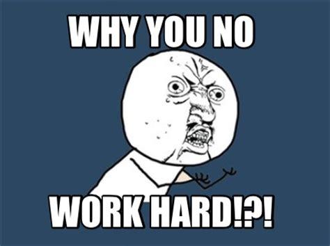 Work Hard Meme - trending memeaddicts