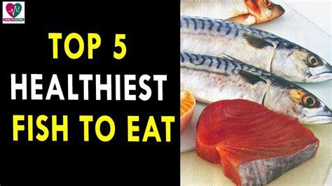 top  healthiest fish  eat health sutra  health