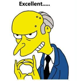 I think of Mr Burns any time someone says,