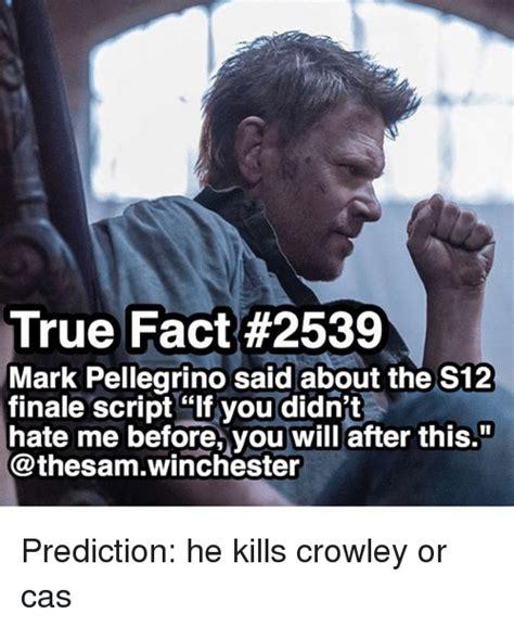 Meme Script - true fact 2539 mark pellegrino said about the s12 finale script if you didn t hate me before