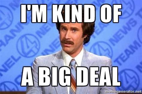 anchorman i l meme i m of a big deal anchorman will ferrell meme