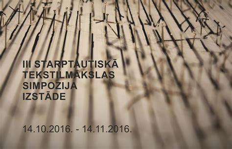 III STARPTAUTISKAIS TEKSTILMĀKSLAS SIMPOZIJS 2016