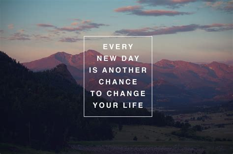 Every New Day Is Another Chance To Change Your Life  We Know How To Do It