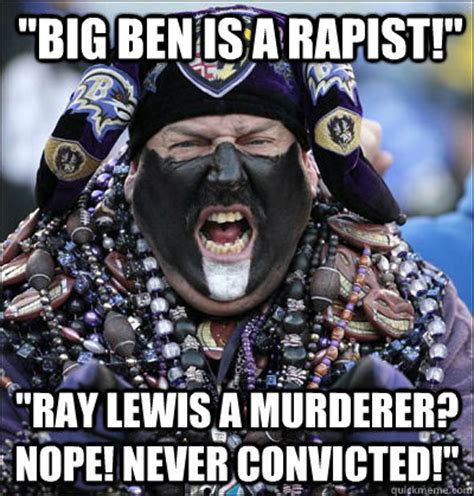Ray Lewis Meme - quot big ben is a rapist quot quot ray lewis a murderer nope never convicted quot misc quickmeme