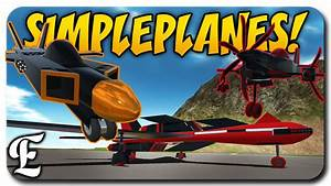 SimplePlanes MY CREATIONS & Building A Plane! [Let's Play ...