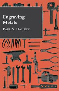 Engraving Metals By Paul N  Hasluck